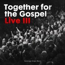 Together For the Gospel Volume 3