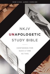 NKJV Unapologetic Study Bible: Confidence For Such a Time as This (Red Letter Edition)