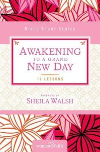Awakening to a Grand New Day (Women Of Faith Bible Study Series)