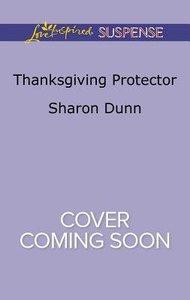 Thanksgiving Protector (Texas Ranger Holidays: A Season of Danger) (Love Inspired Suspense Series)
