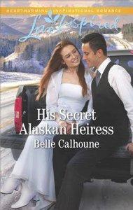 His Secret Alaskan Heiress (Alaskan Grooms) (Love Inspired Series)