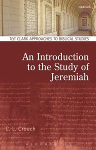 An Introduction to the Study of Jeremiah (T&t Clark Approaches To Biblical Studies Series)