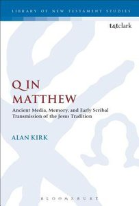Q in Matthew: Ancient Media, Memory, and Early Scribal Transmission of the Jesus Tradition (Library Of New Testament Studies Series)