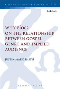 Why Bios? on the Relationship Between Gospel Genre and Implied Audience (#518 in Library Of New Testament Studies Series)