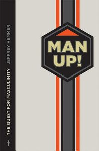 Manup!: Reclaiming Your Identity as a Man in a Feminized Culture