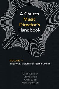 Church Music Directors Handbook, a #01: Theology, Vision and Team Building