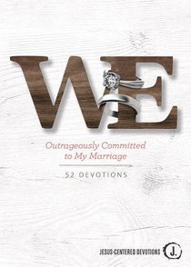 We: Outrageously Committed to My Marriage: Jesus Centered Devotions