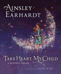 Take Heart, My Child: A Mothers Dream
