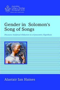 Gender in Solomons Song of Songs: Discourse Analytical Abduction to a Gynocentric Hypothesis
