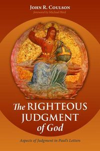 The Righteous Judgment of God: Aspects of Judgment in Pauls Letters