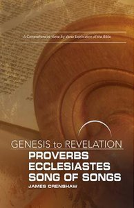 Proverbs, Ecclesiastes, Song of Songs : A Comprehensive Verse-By-Verse Exploration of the Bible (Participant Book) (Genesis To Revelation Series)