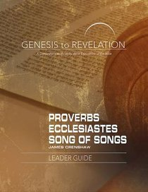 Proverbs, Ecclesiastes, Song of Songs : A Comprehensive Verse-By-Verse Exploration of the Bible (Leader Guide) (Genesis To Revelation Series)