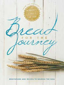 Bread For the Journey: Meditations and Recipes to Nourish the Soul