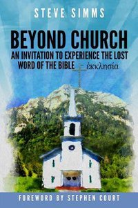 Beyond Church: The Lost Word of the Bible - Ekklesia