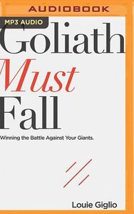 Goliath Must Fall: Winning the Battle Against Your Giants (Unabridged, Mp3)