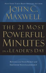 The 21 Most Powerful Minutes in a Leaders Day: Revitalize Your Spirit and Empower Your Leadership (Abridged, 3 Cds)
