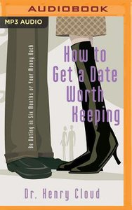 How to Get a Date Worth Keeping: Be Dating in Six Months Or Your Money Back (Unabridged, Mp3)
