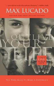 Outlive Your Life: You Were Made to Make a Difference (Unabridged, 4 Cds)
