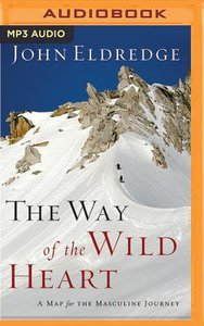 The Way of the Wild Heart: A Map For the Masculine Journey (Unabridged, Mp3)