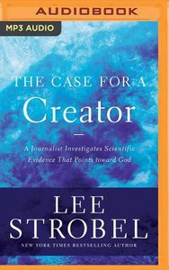 The Case For a Creator: A Journalist Investigates Scientific Evidence That Points Toward God (Unabridged, Mp3)