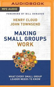 Making Small Groups Work: What Every Small Group Leader Needs to Know (Unabridged, Mp3)