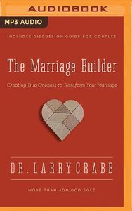 The Marriage Builder: Creating True Oneness to Transform Your Marriage (Unabridged, Mp3)