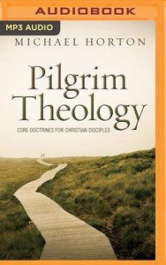 Pilgrim Theology: Core Doctrines For Christian Disciples (Unabridged, 2 Mp3s)