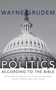 Politics - According to the Bible: A Comprehensive Resource For Understanding Modern Political Issues in Light of Scripture (Unabridged, 28 Cds)