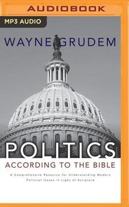 Politics - According to the Bible: A Comprehensive Resource For Understanding Modern Political Issues in Light of Scripture (Unabridged, 3 Mp3s)