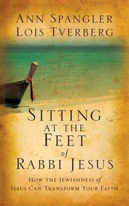 Sitting At the Feet of Rabbi Jesus: How the Jewishness of Jesus Can Transform Your Faith (Unabridged, 2 Cds)