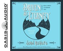 Driven By Eternity: Make Your Life Count Today & Forever (Unabridged, 8 Cds)