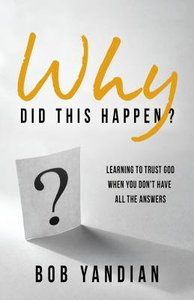 Why Did This Happen?: Learning to Trust God When You Dont Have All the Answers