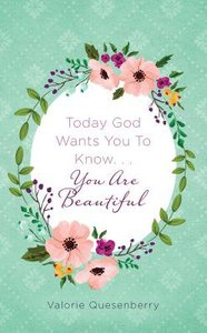 Today God Wants You to Know...You Are Beautiful