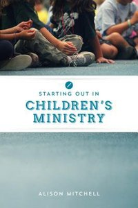 Starting Out in Childrens Ministry
