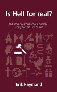 Is Hell For Real?: And Other Questions About Judgment, Eternity and the God of Love (Questions Christian Ask Series)
