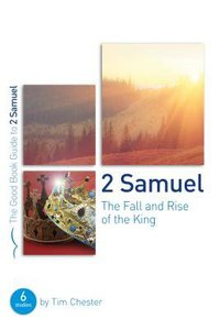 2 Samuel: The Fall and Rise of the King (The Good Book Guides Series)