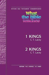 What the Bible Teaches #15: 1 & 2 Kings (#15 in Ritchie Old Testament Commentaries Series)