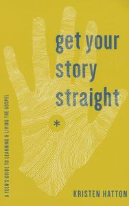 Get Your Story Straight: A Teens Guide to Learning and Living the Gospel