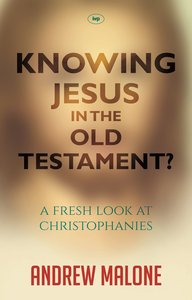 Knowing Jesus in the Old Testament? a Fresh Perspective on Christophanies