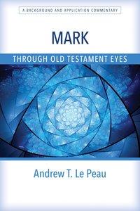 Mark Through Old Testament Eyes (Through Old Testament Eyes Series)
