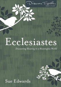 Ecclesiastes - Discovering Meaning in a Meaningless World (Discover Together Bible Study Series)