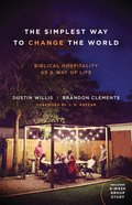 Simplest Way to Change the World, The: Biblical Hospitality As a Way of Life