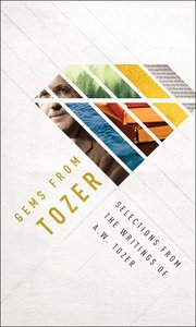 Gems From Tozer: Selections From the Writings of a W Tozer