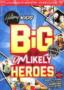 Big Unlikely Heroes (Junior 1-6 Yrs - Elementary 6-12 Yrs) (Pack) (Hillsong Kids Big Curriculum Series)