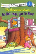 Do Not Fear, God is Near (I Can Read!1/berenstain Bears Series)