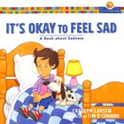 Its Okay to Feel Sad - a Book About Sadness (Growing Gods Kids Series)