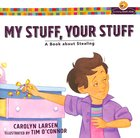 My Stuff, Your Stuff - a Book About Stealing (Growing Gods Kids Series)