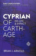 Cyprian of Carthage: His Life and Impact (Early Church Fathers Series)