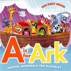 A is For Ark (Our Daily Bread For Little Hearts Series)