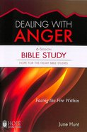 Dealing With Anger Bible Study (#01 in Hope For The Heart Bible Study Series)